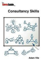 The Savvy Guide to Consulting and Consultancy Skills - Adam Vile
