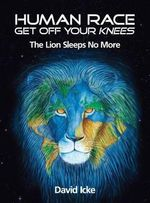 Human Race Get Off Your Knees : The Lion Sleeps No More - David Icke