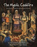 The Mystic Cookfire : The Sacred Art of Creating Food to Nurture Friends and Family - Veronika Sophia Robinson