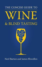 The Concise Guide to Wine and Blind Tasting - Neel Burton