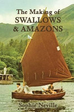 The Making of Swallows & Amazons : Behind the Scenes of the Classic Film - Sophie Neville