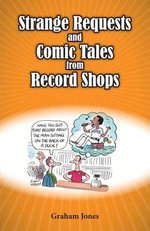 Strange Requests and Comic Tales from Record Shops - Graham Jones