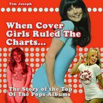When Cover Girls Ruled The Charts : The Story of the Top of the Pops Albums - Tim Joseph