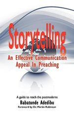 Storytelling: An Effective Communication Appeal in Preaching : A Guide to Reach the Postmoderns - Babatunde Adedibu