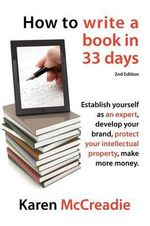How to Write a Book in 33 Days : A Modern Day Interpretation of a Self-help Classic - Karen McCreadie