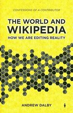 The World and Wikipedia : How We are Editing Reality - Andrew Dalby