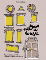 Draw Me a House : Architectural Ideas, Inspiration and Colouring In - Thibaud Herem