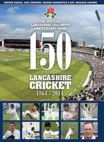 150 Years of Lancashire Cricket : 1864 - 2014 - Reverand Malcolm G. Lorimer