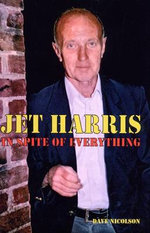 Jet Harris : In Spite of Everything - Dave Nicolson