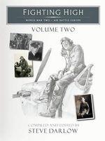 Fighting High : World War Two - Air Battle EuropeVolume Two - Steve Darlow