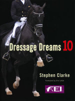 Dressage Dreams 10 : Celebration of Perfection - Stephen Clarke