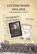 Letters Home 1914-1919 : Written by John Harker to His Family - John Harker