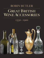 Great British Wine Accessories 1550-1900 - Robin Butler