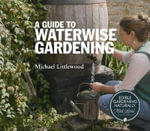 A Guide to Waterwise Gardening - Michael Littlewood