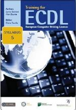 Training for ECDL Syllabus 5 Office 2007 : A Practical Course in Windows XP and Office 2007 - Lorna Bointon