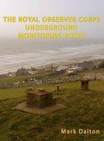 The Royal Observer Corps Underground Monitoring Posts - Mark Dalton
