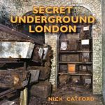 Secret Underground London - Nick Catford
