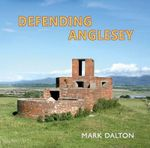 Defending Anglesey : Pride of the German Navy - Mark Dalton