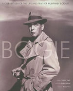 Bogie : A Celebration of the Life of Humphrey Bogart - Richard Schnickel