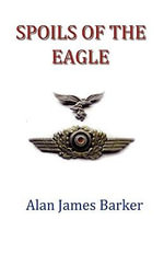 Spoils of the Eagle - Alan James Barker