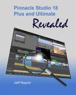 Pinnacle Studio 18 Plus and Ultimate Revealed - Jeff Naylor