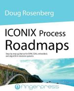 Iconix Process Roadmaps : Step-by-step Guidance for SOA, Embedded, and Algorithm-intensive Systems - Doug Rosenberg