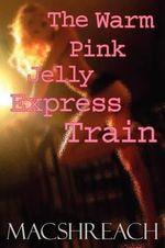 The Warm Pink Jelly Express Train - MacShreach