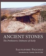 Ancient Stones : The Prehistoric Dolmens of Sicily - Salvatore Piccolo