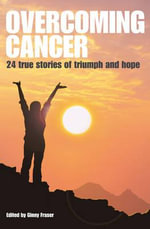 Overcoming Cancer : 24 True Stories of Triumph and Hope