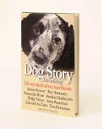 Dog Story : An Anthology - Life and Death of Our Best Friends