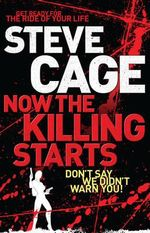 Now the Killing Starts : Get ready for the ride of your life - Don't say we didn't warn you! - Steve Cage