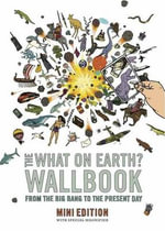 The What on Earth? Wallbook of Big History : A History of the World from the Big Bang to the Present Day - Christopher Lloyd