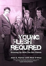 Young Flesh Required : Growing Up with the Sex Pistols - Alan G. Parker