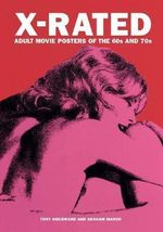 X-Rated Adult Movie Posters of the 1960s and 1970s : The Complete Volume - Peter Doggett