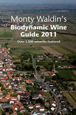 Monty Waldin's Biodynamic Wine Guide 2011 : A Guide to the World's Biodynamic and Organic & Vineyards - Monty Waldin