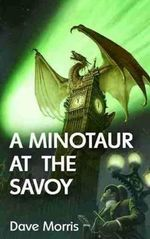 A Minotaur at the Savoy - Dave Morris