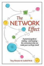 The Network Effect : A Practical Guide to Making - and Keeping - the Connections That Can Make Your World Go Round - Tony Newton