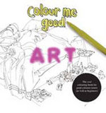 Colour Me Good Art : Cool Colouring Book - Mel Simone Elliott