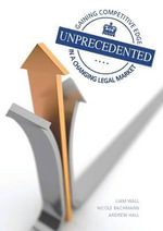 Unprecedented : Gaining Competitive Edge in a Changing Legal Market - Liam Wall