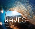 Incredible Waves : An Appreciation of Perfect Surf