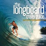 The Longboard Travel Guide : A Guide to the World's 100 Best Longboarding Waves - Sam Bleakley