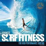 Advanced Surf Fitness for High Performance Surfing : The Ultimate Guide for Surfers of All Levels - Lee Stanbury