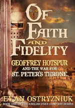 Of Faith and Fidelity : Geoffrey Hotspur and the War for St. Peter's Throne - Evan Ostryzniuk
