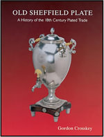 Old Sheffield Plate : A History of the 18th Century Plated Trade - CROSSKEY GORDON