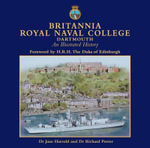 Britannia Royal Naval College, Dartmouth : An Illustrated History - Jane Harrold