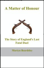 A Matter of Honour : The Story of England's Last Fatal Duel - Martyn Beardsley