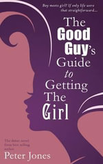 The Good Guy's Guide to Getting the Girl - Peter Jones