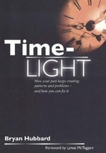 Time-Light : How Your Past Keeps Creating Patterns and Problems - And How You Can Fix it - Bryan Hubbard