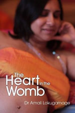 The Heart in the Womb : An Exploration into the Roots of Human Love and Social Cohesion - Amali Lokugamage