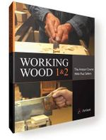 Working Wood 1 & 2 : the Artisan Course with Paul Sellers - Paul Sellers